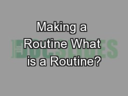 Making a Routine What is a Routine?