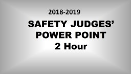 SAFETY JUDGES' POWER POINT