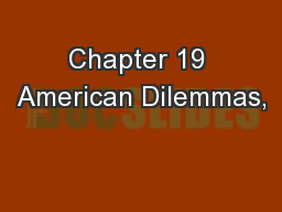 Chapter 19 American Dilemmas,