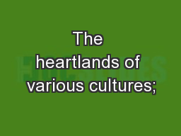 The heartlands of various cultures;