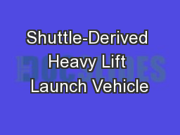Shuttle-Derived Heavy Lift Launch Vehicle PowerPoint PPT Presentation