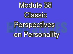 Module 38 Classic Perspectives  on Personality