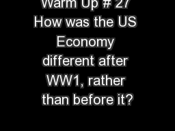Warm Up # 27 How was the US Economy different after WW1, rather than before it?