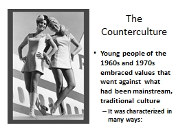 The Counterculture Young people of the 1960s and 1970s embraced values that went against what had b