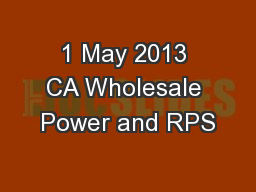 1 May 2013 CA Wholesale Power and RPS