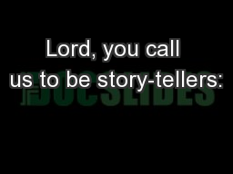 Lord, you call us to be story-tellers:
