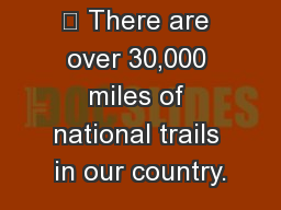 Hiking Safety 	 There are over 30,000 miles of national trails in our country.