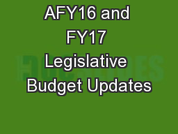 AFY16 and FY17 Legislative Budget Updates