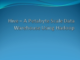 Hive � A  Petabyte  Scale Data Warehouse Using
