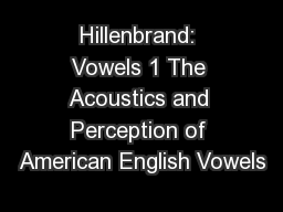 Hillenbrand: Vowels 1 The Acoustics and Perception of American English Vowels