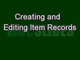Creating and  Editing Item Records