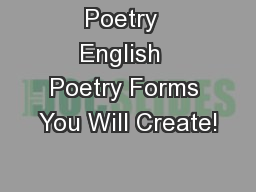 Poetry  English  Poetry Forms You Will Create! PowerPoint PPT Presentation