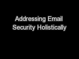 Addressing Email Security Holistically