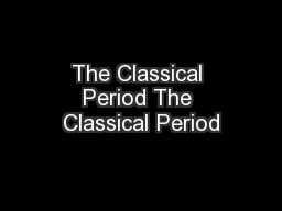 The Classical Period The Classical Period