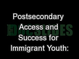Postsecondary Access and Success for Immigrant Youth: