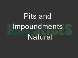 Pits and Impoundments  Natural