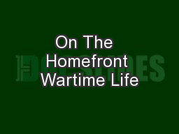 On The  Homefront Wartime Life PowerPoint PPT Presentation