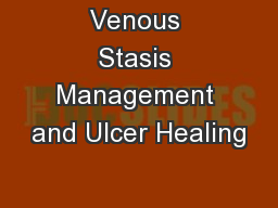 Venous Stasis Management and Ulcer Healing