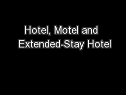 Hotel, Motel and  Extended-Stay Hotel