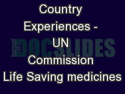 Country Experiences - UN Commission Life Saving medicines
