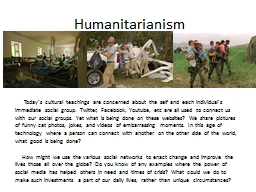 Humanitarianism       Today's cultural teachings are concerned about the self and each individual