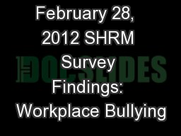 February 28,  2012 SHRM Survey Findings: Workplace Bullying