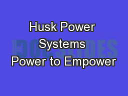 Husk Power Systems Power to Empower PowerPoint PPT Presentation