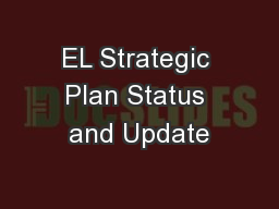 EL Strategic Plan Status and Update