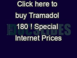Click here to buy Tramadol 180 ! Special Internet Prices PDF document - DocSlides