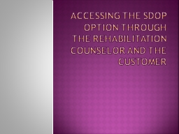 Accessing the SDOP option through the Rehabilitation Counselor and the Customer