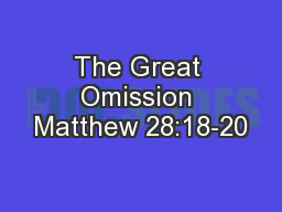 The Great Omission Matthew 28:18-20