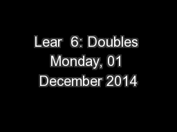 Lear  6: Doubles Monday, 01 December 2014