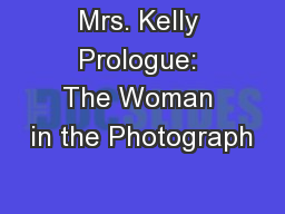 Mrs. Kelly Prologue: The Woman in the Photograph