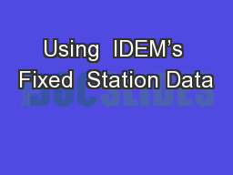 Using  IDEM's Fixed  Station Data PowerPoint PPT Presentation