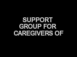 SUPPORT GROUP FOR CAREGIVERS OF