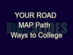 YOUR ROAD MAP Path  Ways to College