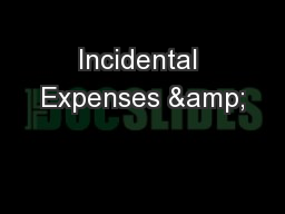 Incidental Expenses &