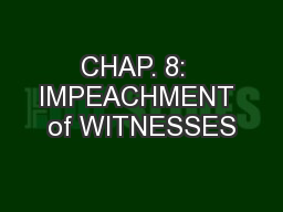 CHAP. 8:  IMPEACHMENT of WITNESSES