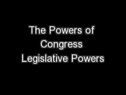 The Powers of Congress Legislative Powers