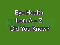 Eye Health from A – Z Did You Know?