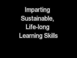 Imparting Sustainable, Life-long Learning Skills