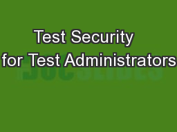 Test Security  for Test Administrators PowerPoint PPT Presentation