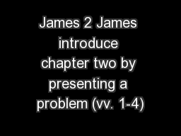 James 2 James introduce chapter two by presenting a problem (vv. 1-4)