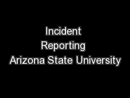 Incident Reporting Arizona State University PowerPoint PPT Presentation