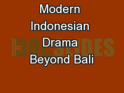 Modern Indonesian Drama Beyond Bali PowerPoint PPT Presentation