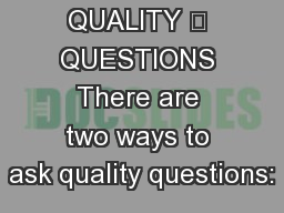 QUALITY 	 QUESTIONS There are two ways to ask quality questions: