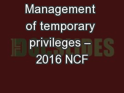 Management of temporary privileges – 2016 NCF