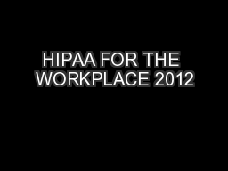 HIPAA FOR THE WORKPLACE 2012