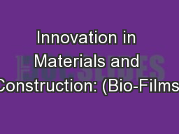 Innovation in Materials and Construction: (Bio-Films)