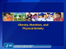Obesity, Nutrition, and Physical Activity PowerPoint PPT Presentation